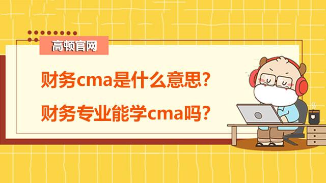 财务cma是什么意思?财务专业能学cma吗?